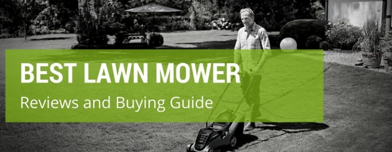 Best Lawn Mower: Reviews and Buying Guide