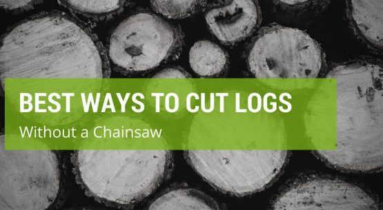 best way to cut logs without a chainsaw