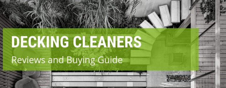 What Are The Best Decking Cleaners On The UK Market?