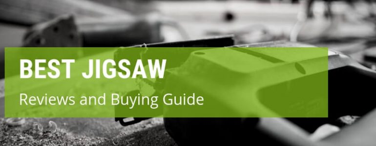 Best Jigsaw: Buying Guide And Reviews