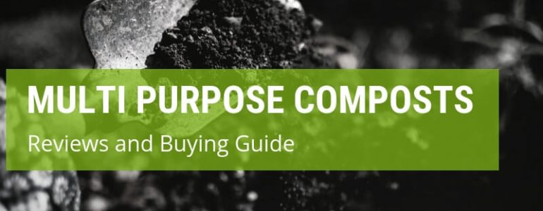 Best Multi Purpose Compost: Reviews + Buying Guide