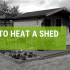 How To Heat A Shed For Free This Winter
