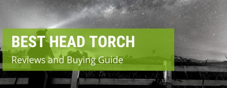 The Best Head Torch: Buying Guide and Reviews