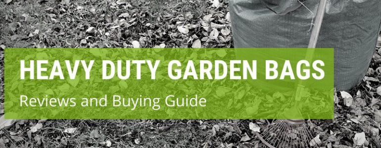How To Choose The Best Heavy Duty Garden Bags?