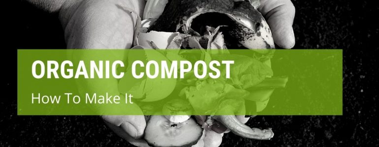 how to make organic compost for gardening